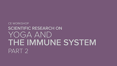 CE Workshop | Scientific Research on Yoga and the Immune System, Part 2