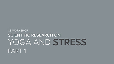 CE Workshop | Scientific Research on Yoga and Stress, Part 1
