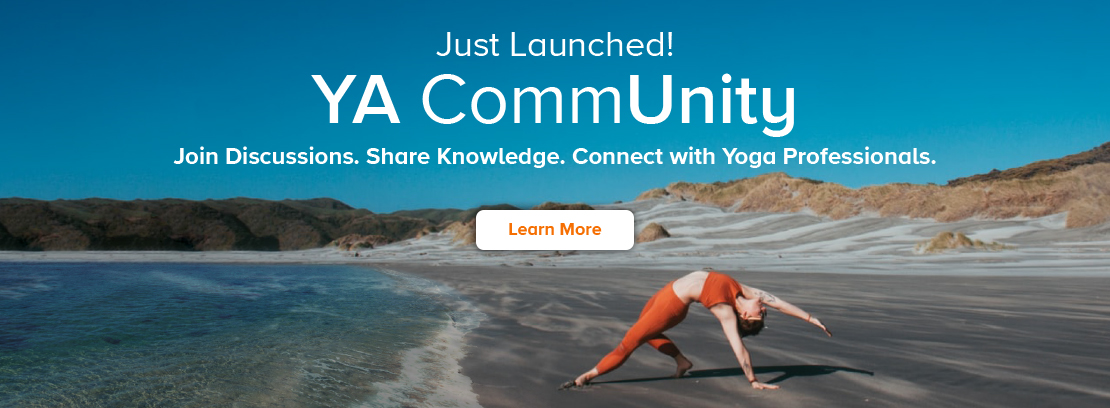 We just launched the YA Community! Join Discussions. Share Knowledge. Connect with Yoga Professionals. Learn More.
