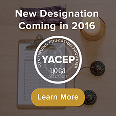 New YA designation coming in 2016: Yoga Alliance Continuing Education Provider (YACEP). Click here to learn more.