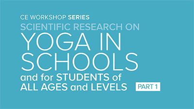 CE Workshop | Scientific Research on Yoga in Schools and for Students of All Ages and Levels, Part 1