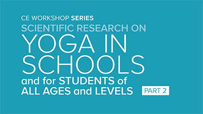 CE Workshop | Scientific Research on Yoga in Schools and for Students of All Ages and Levels, Part 2