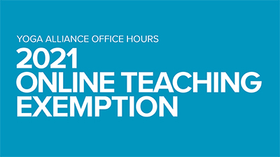 Yoga Alliance Office Hours | 2021 Online Teaching Exemption