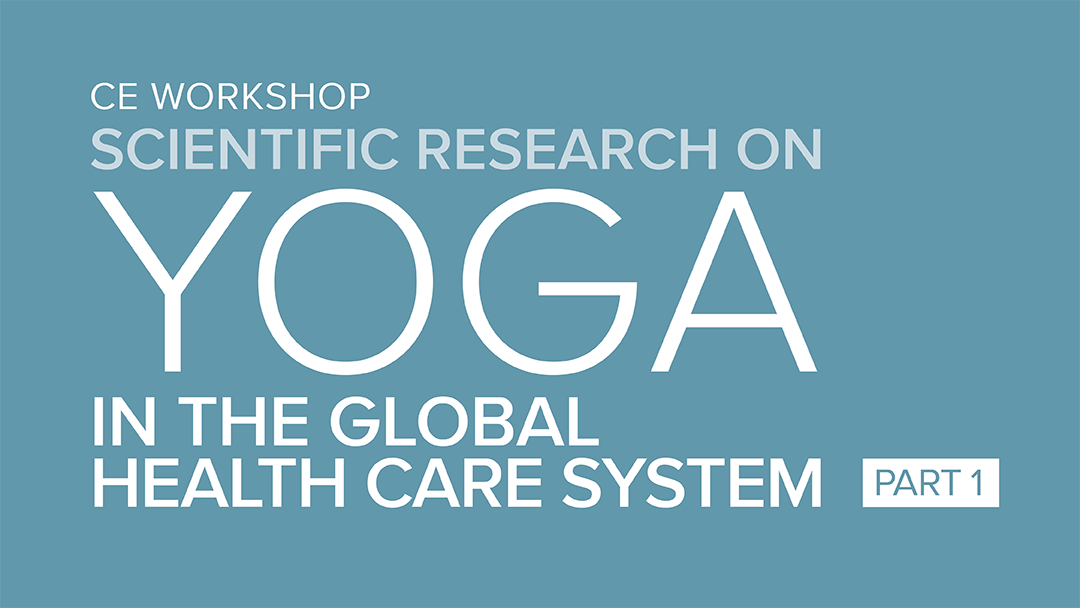 CE Workshop | Scientific Research on Yoga in the Global Healthcare System, Part 1