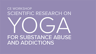 CE Workshop | Scientific Research on Yoga for Substance Abuse and Addictions