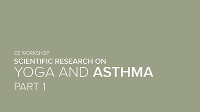 CE Workshop | Scientific Research on Yoga and Asthma, Part 1