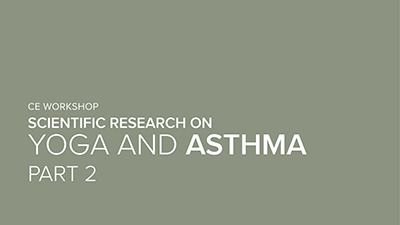 CE Workshop | Scientific Research on Yoga and Asthma, Part 2