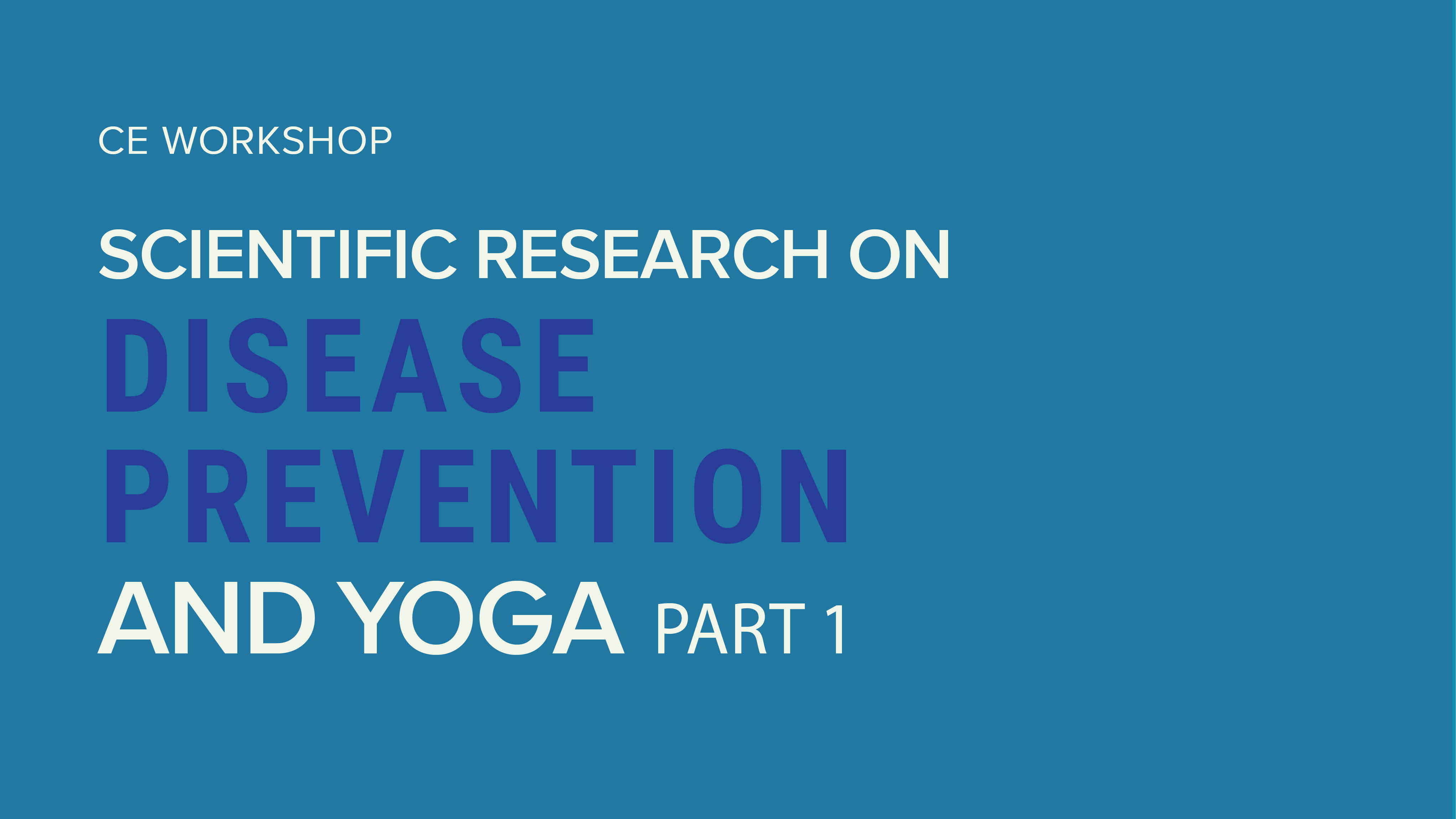 CE Workshop | Scientific Research on Disease Prevention and Yoga, Part 1
