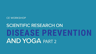CE Workshop | Scientific Research on Disease Prevention and Yoga, Part 2